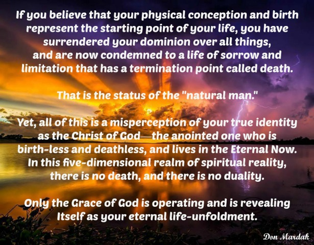 If you believe that your physical conception and birth represent