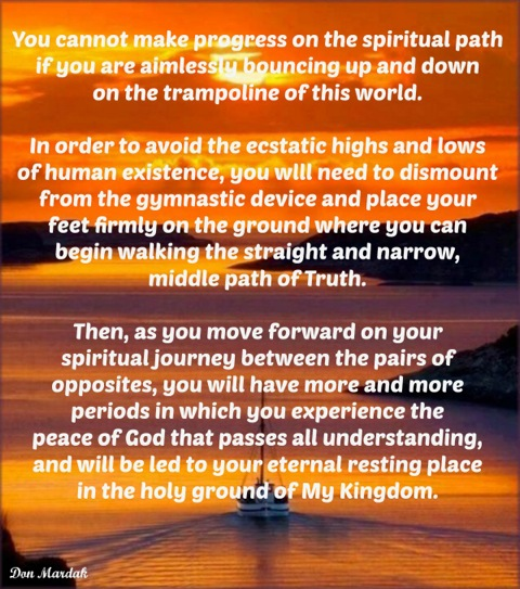 You cannot make progress on the spiritual path if you are aimlessly bouncing