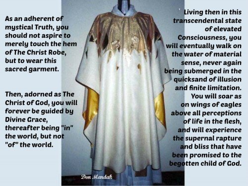 As an adherent of mystical Truth, you should not aspire to merely touch the hem of The Christ Robe