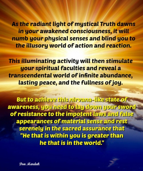 As the radiant light of mystical Truth dawns in your awakened consciousness, it will number your physical senses