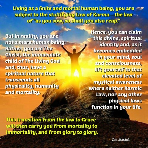 Living as a finite and mortal human being, you are subject to the stultifying Law of Karma