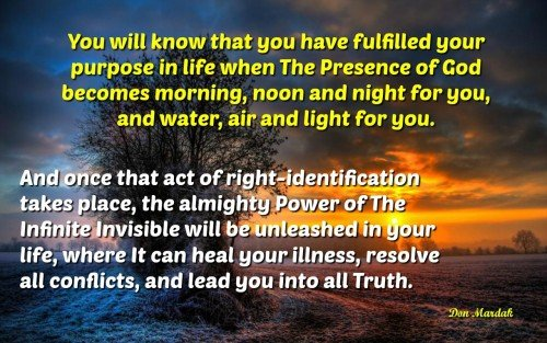 You will know that you have fulfilled your purpose in life when The Presence of God
