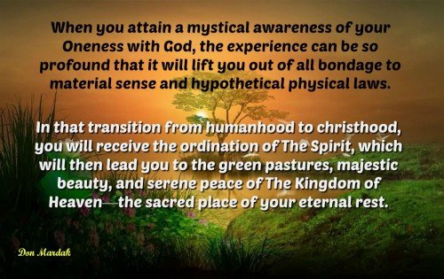 When you attain a mystical awareness of your Oneness with God, the experience can be so profound