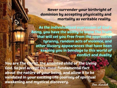 Never surrender your birthright of dominion by accepting physicality and mortality