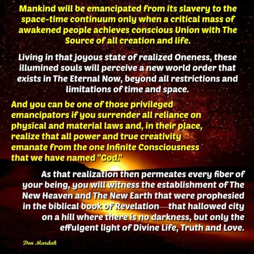 Mankind will be emancipated from its slavery to the space-time continuum only when a critical mass of awakened people