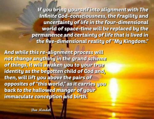 If you bring yourself into alignment with The Infinite God-consciousness, the fragility and uncertainty