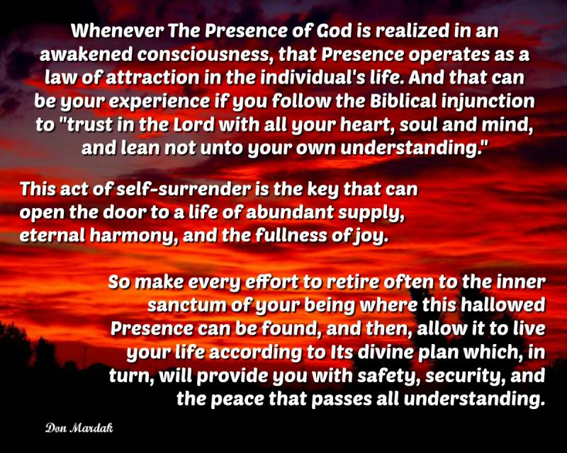 Whenever The Presence of God is realized in an awakened consciousness, that Presence operates as