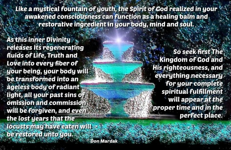 Like a mystical fountain of youth, the Spirit of God realized in your awakened consciousness