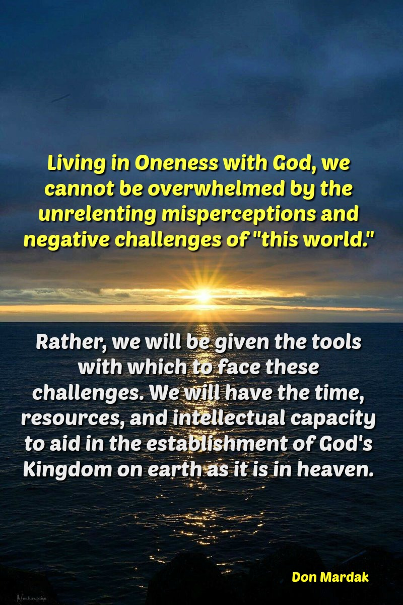 Living in Oneness with God, we cannot be overwhelmed by the unrelenting misperceptions (1)
