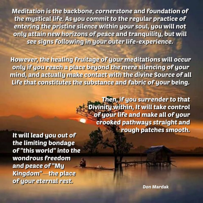 Meditation is the backbone, cornerstone and foundation of the mystical life