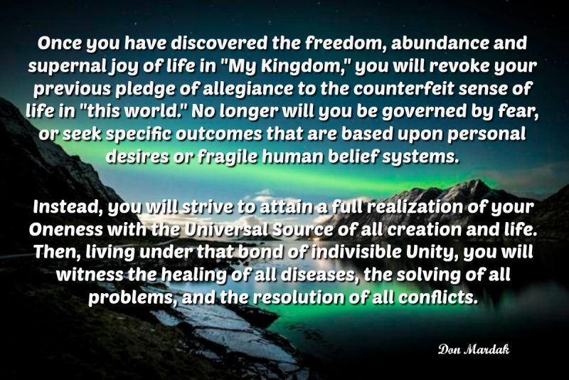 Once you have discovered the freedom, abundance and supernal joy of life in My Kingdom